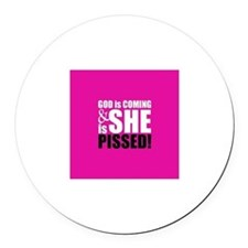 & IS SHE PISSED! Round Car Magnet