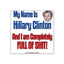 Hillary Clinton Full Of Shit Square Sticker