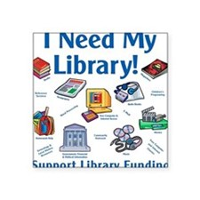 I Need My Library Square Sticker