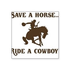 Save a horse Ride a cowboy Square Sticker
