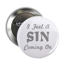 """I Feel A Sin Coming On 2.25"""" Button"""