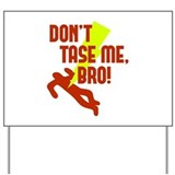 Don't Tase Me Bro! Yard Sign