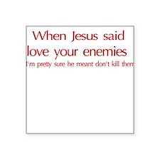 When Jesus Said, Love Your En Square Sticker