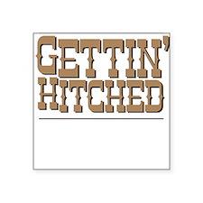 Gettin' Hitched Square Sticker