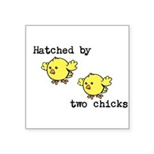 Hatched by two chicks Square Sticker