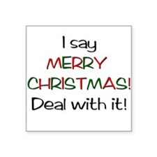 I say MERRY CHRISTMAS! Square Sticker