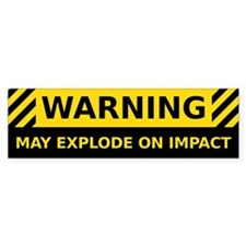 May Explode On Impact Bumper Sticker