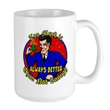 Too Much is Always Better Mug