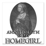 Anne Boleyn is my Homegirl Men's Square Car Magnet
