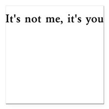 It's not me, it's you Square Car Magnet