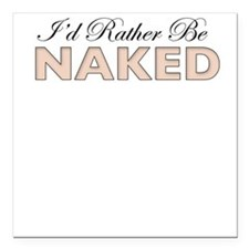 I'd Rather Be Naked, Square Car Magnet
