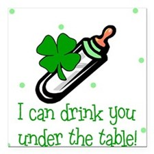 Irish Drink you under table Baby Square Car Magnet