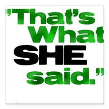 That's what she said. Square Car Magnet