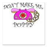 Don't Make Me Call Poppy Square Car Magnet