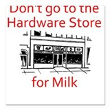 Don't Go to the Hardware Stor Square Car Magnet