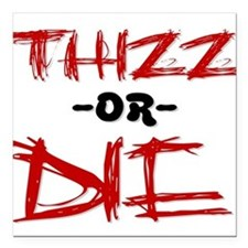 Thizz or Die [RED] Square Car Magnet