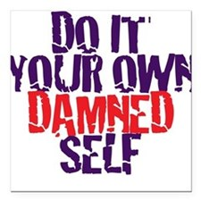 Do it your own damned self! Square Car Magnet
