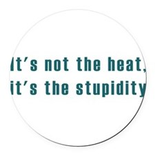 its not the heat dark.png Round Car Magnet