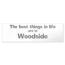 Woodside: Best Things Bumper Bumper Sticker