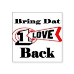 bring dat 1 love back..JPG Square Sticker 3