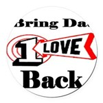 bring dat 1 love back..JPG Round Car Magnet