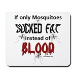 Mosquitoes Should Suck Fat Mousepad
