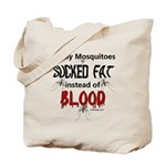Mosquitoes Should Suck Fat Tote Bag