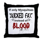 Mosquitoes Should Suck Fat Throw Pillow