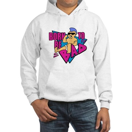 Born to be Bad Hooded Sweatshirt