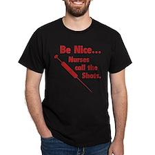 Be Nice ... Nurses Call The Shots T-Shirt