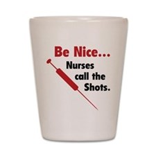 Be Nice ... Nurses Call The Shots Shot Glass