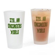 It's an Engineer's World Drinking Glass