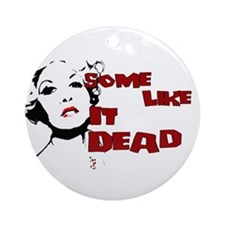 Some Like It Dead Ornament (Round)