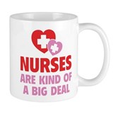 Nurses Are Kind Of A Big Deal Mug