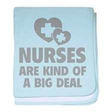 Nurses Are Kind Of A Big Deal baby blanket