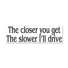 The closer you get Car Magnet 10 x 3