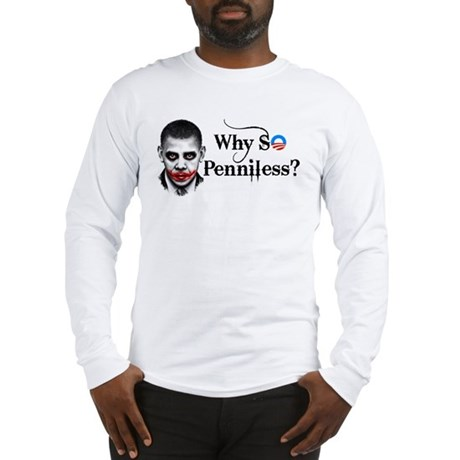 Why SO Penniless? Long Sleeve T-Shirt
