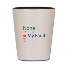 Not My Fault Shot Glass