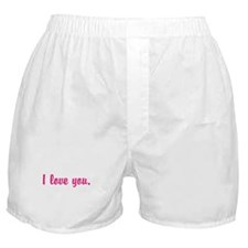 I love you. Boxer Shorts