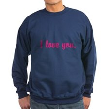I love you. Sweatshirt