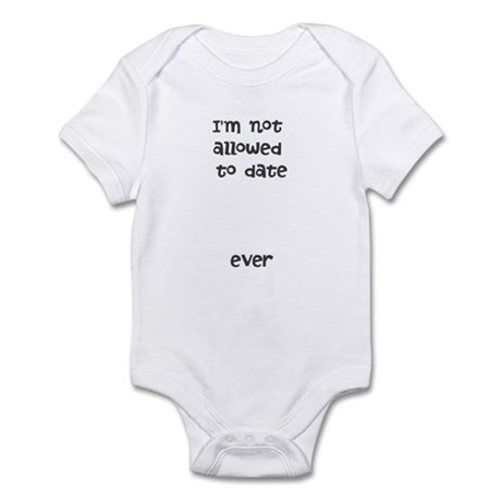 I'm not allowed to date ever infant Bodysuit