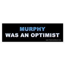 Murphy Was an Optimist Bumper Bumper Sticker