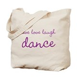 Live love laugh DANCE tote bag