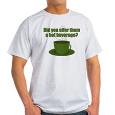 Did you offer them a hot beverage? T-Shirt
