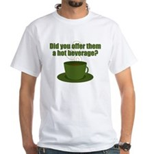 Did you offer them a hot beverage? Shirt