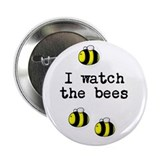 """I watch the bees"" 2.25"" Button"