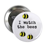 &amp;quot;I watch the bees&amp;quot; 2.25&amp;quot; Button