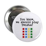 """We should play Twister"" 2.25"" Pin"