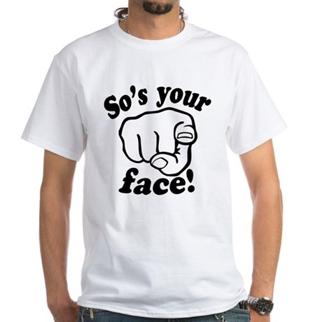 So's Your Face White T-Shirt
