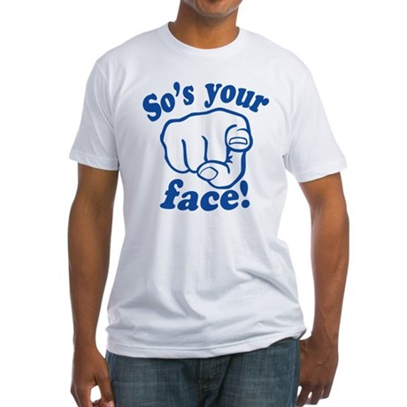 So's Your Face Fitted T-Shirt